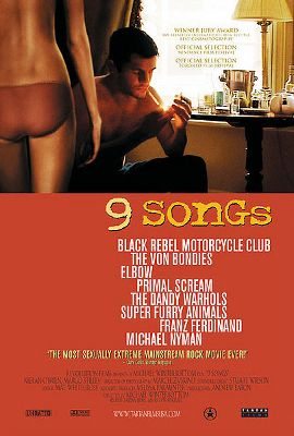 9 Songs is a 2004 British art film directed by Michael Winterbottom. The title refers to the nine songs played by eight different rock bands that complement the story of the film.