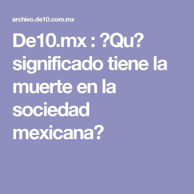 De10.mx : �Qu� significado tiene la muerte en la sociedad mexicana?