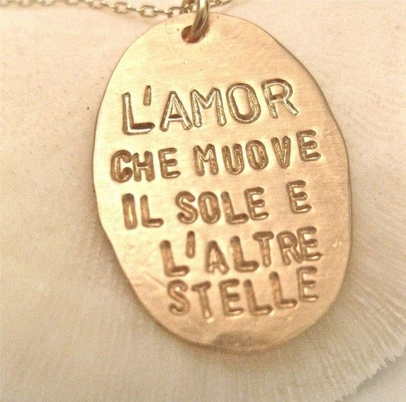 "the same line that I want as a tattoo someday..  Italian : ""The love that moves the sun and the other stars."""