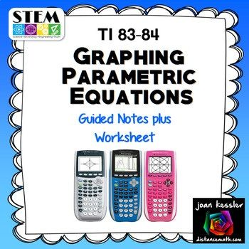Graph Parametric Equations teaching resource plus worksheets - No Prep. Teach students to use the TI 83 - 84 to graph Parametric Equations. Easy to follow directions. Learn about Mode,T step and more. Great for Trigonometry, PreCalculus, AP Calculus BC, College Calculus 2.