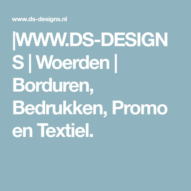 |WWW.DS-DESIGNS | Woerden | Borduren, Bedrukken, Promo en Textiel.