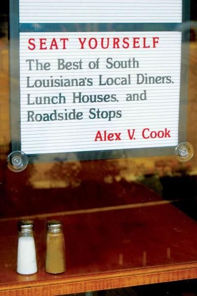 Seat Yourself: The Best of South Louisiana's Local Diners, Lunch Houses, and Roadside Stops