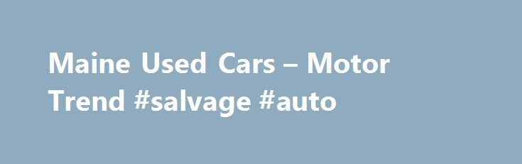 Maine Used Cars – Motor Trend #salvage #auto http://south-africa.remmont.com/maine-used-cars-motor-trend-salvage-auto/  #search used cars # City