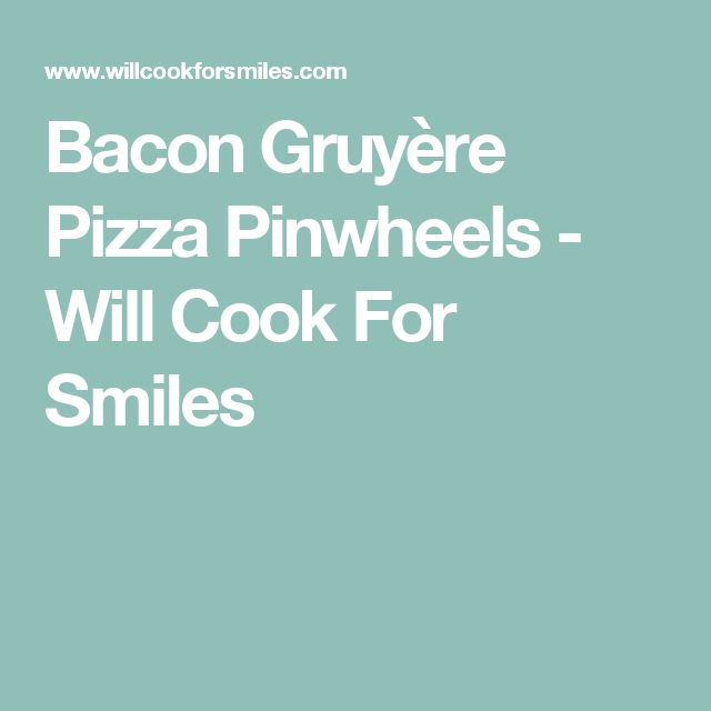 Bacon Gruyère Pizza Pinwheels - Will Cook For Smiles