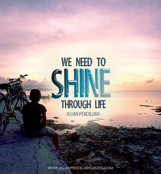 We need to shine through life. Julian Pencilliah #Quotes #ShineThroughLife #LifeQuotes #Motivational