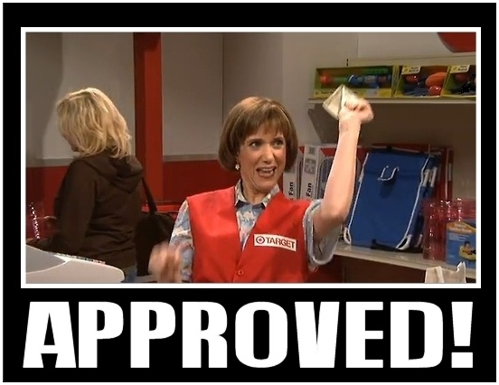 Whenever there is an awkwardly long wait for my card to clear at the check out, I'm always tempted to yell APPROVED! Like Kristin Wiig's Target lady.