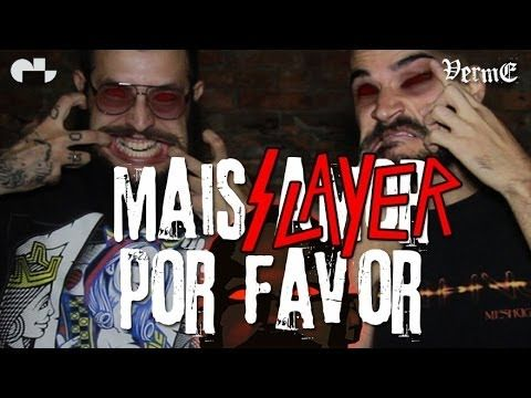 MAIS SLAYER POR FAVOR #VERME