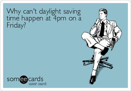 Why can't daylight saving time happen at 4pm on a Friday?