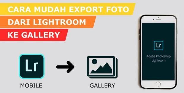 Cara Menyimpan Foto Dari Lightroom Ke Galeri Hp Android Lightroom Penyimpanan Foto Galeri