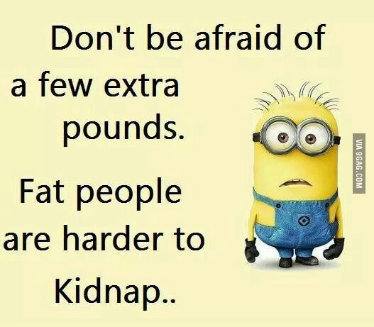 Don't be afraid of a few extra pounds!