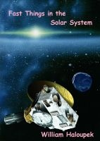 Fast Things in the Solar System, an ebook by William Haloupek at Smashwords