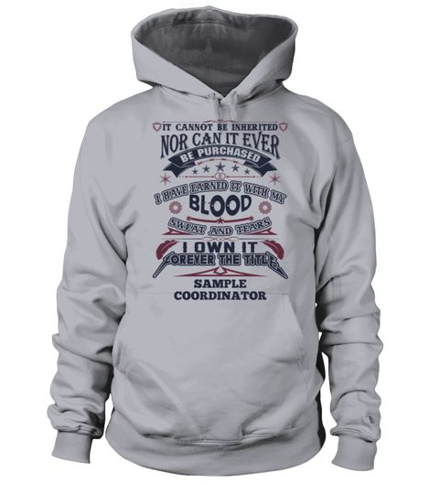 # SAMPLE COORDINATOR .  SAMPLE COORDINATORIt Cannot Be Inherited Nor Can It Ever Be Purchased I Have Earned It With My Blood, Sweat And Tears I Own It Forever The Title SAMPLE COORDINATORHOW TO ORDER:1. Select the style and color you want:2. Click Reserve it now3. Select size and quantity4. Enter shipping and billing information5. Done! Simple as that!TIPS: Buy 2 or more to save shipping cost!This is printable if you purchase only one piece. so dont worry, you will get yours.Guaranteed safe…