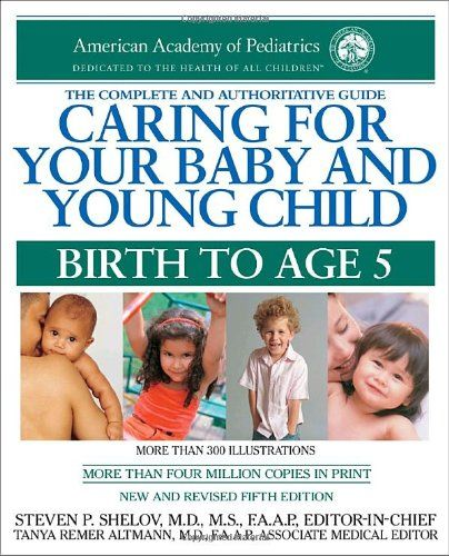 Caring for Your Baby and Young Child, 5th Edition: Birth to Age 5 by American Academy Of Pediatrics http://www.amazon.com/dp/0553386301/ref=cm_sw_r_pi_dp_YUNMtb06HPW3B0YP