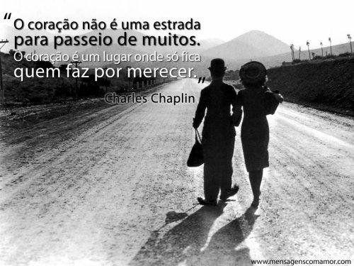 """""""O coração não é uma estrada para passeio de muitos. O coração é um lugar onde só fica quem faz por merecer."""""""