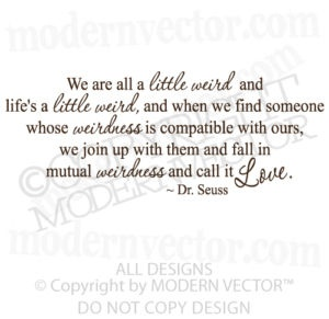 Dr. Suess quote on Love... he was a brilliant man!