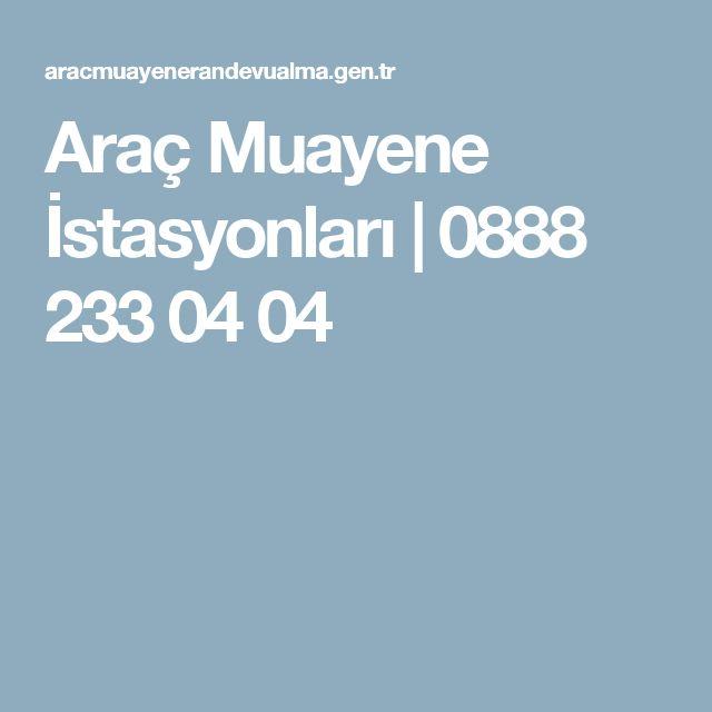 Araç Muayene İstasyonları | 0888 233 04 04