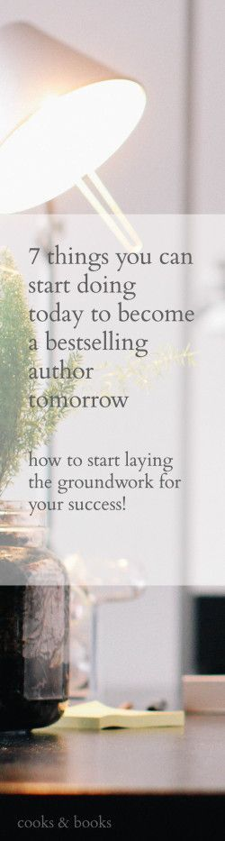 Want to quit your day job and become a full-time writer, with a long list of published books to your name and royalty checks flowing in? Here are things you can start doing today (!!) to lay the groundwork for bestselling success tomorrow.: