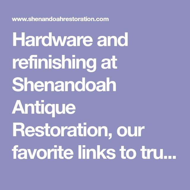 Hardware and refinishing at Shenandoah Antique Restoration, our favorite links to trunk and restorer sites, furniture, antiques, auctions,