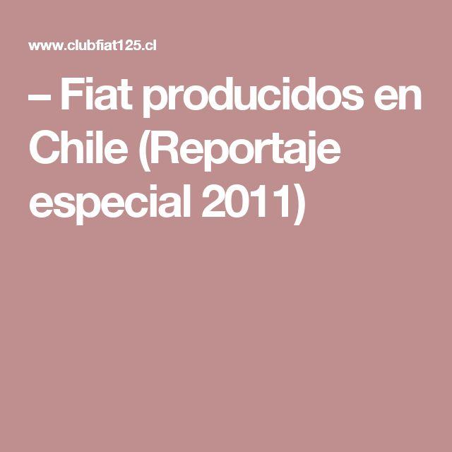 – Fiat producidos en Chile (Reportaje especial 2011)