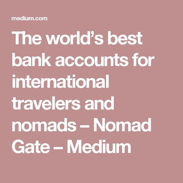 The world's best bank accounts for international travelers and nomads – Nomad Gate – Medium