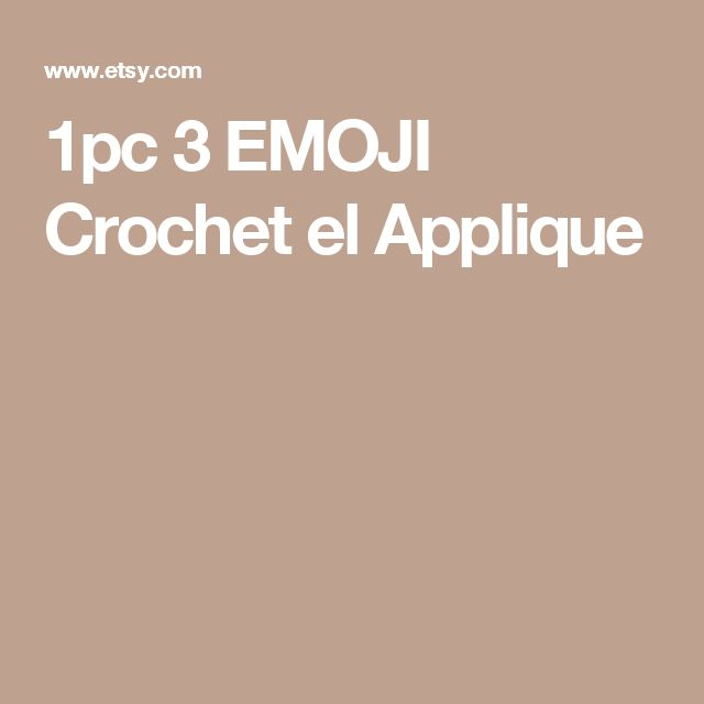 1pc 3 EMOJI Crochet el Applique