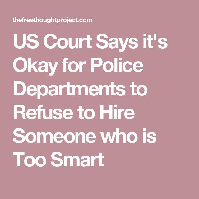 US Court Says it's Okay for Police Departments to Refuse to Hire Someone who is Too Smart