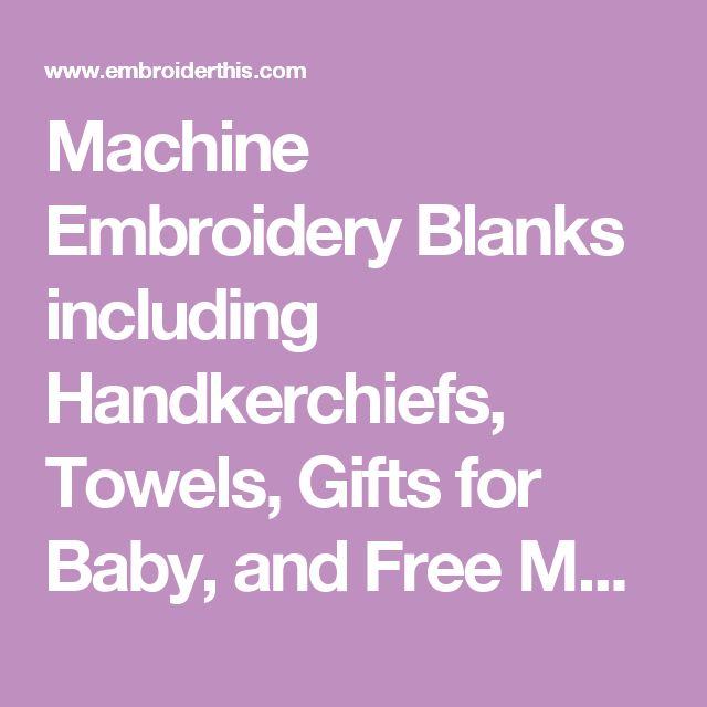 Machine Embroidery Blanks including Handkerchiefs, Towels, Gifts for Baby, and Free Machine Embroidery Designs
