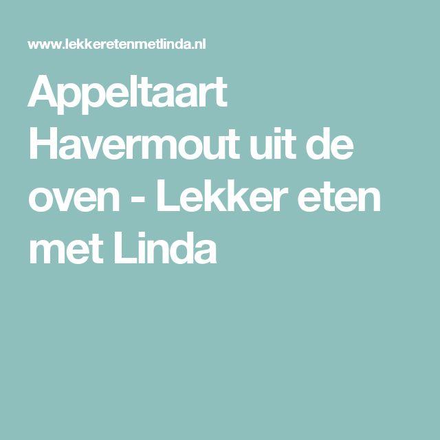 Appeltaart Havermout uit de oven - Lekker eten met Linda