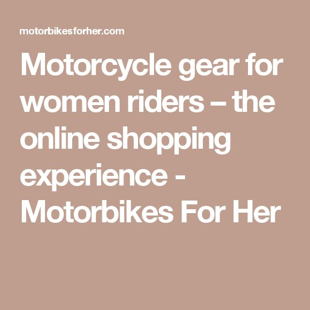 Motorcycle gear for women riders – the online shopping experience - Motorbikes For Her