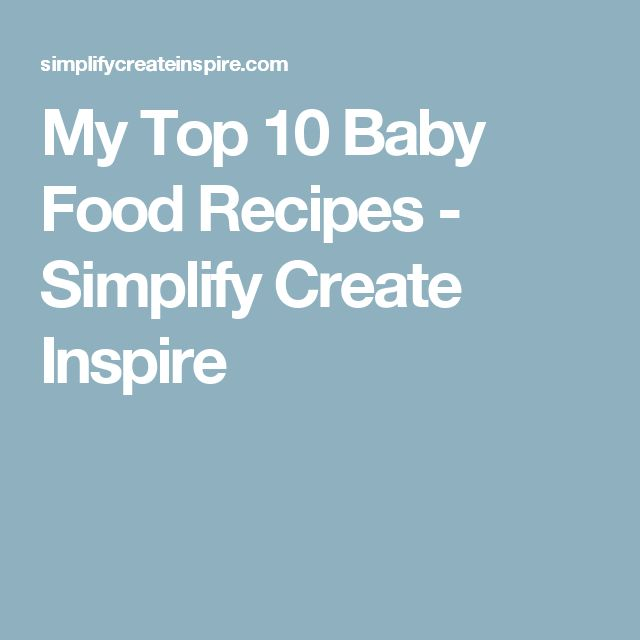 My Top 10 Baby Food Recipes - Simplify Create Inspire