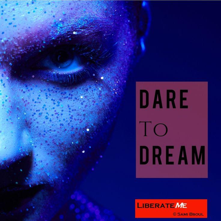 Dare to dream #LiberateMe