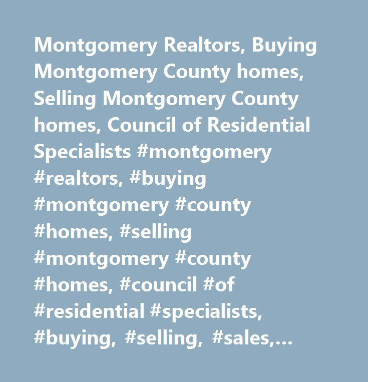 Montgomery Realtors, Buying Montgomery County homes, Selling Montgomery County homes, Council of Residential Specialists #montgomery #realtors, #buying #montgomery #county #homes, #selling #montgomery #county #homes, #council #of #residential #specialists, #buying, #selling, #sales, #buy, #buyer, #build, #school #districts, #move, #moving, #relocating, #sandra #nickel, #search #mls, #mls, #buying #and #selling #montgomery #county #homes…