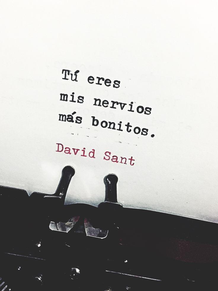 Tú eres mis nervios más bonitos. - David Sant