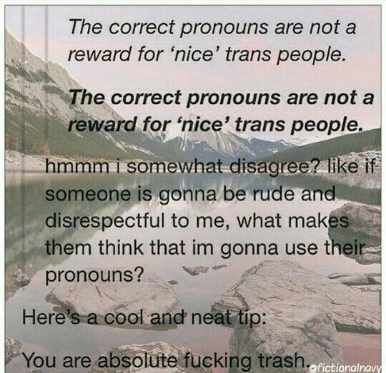 that's like me going up to a cis person I hate and referring to them by the wrong pronouns. yeah sounds pretty dumb