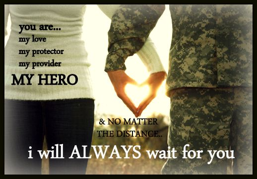 you are my hero/i will always wait for you.  military love quote. army..navy..air force..marines