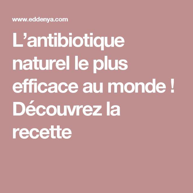 L'antibiotique naturel le plus efficace au monde ! Découvrez la recette