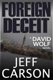 Foreign Deceit (A David Wolf Novel) (Second Edition) ebook by Jeff Carson