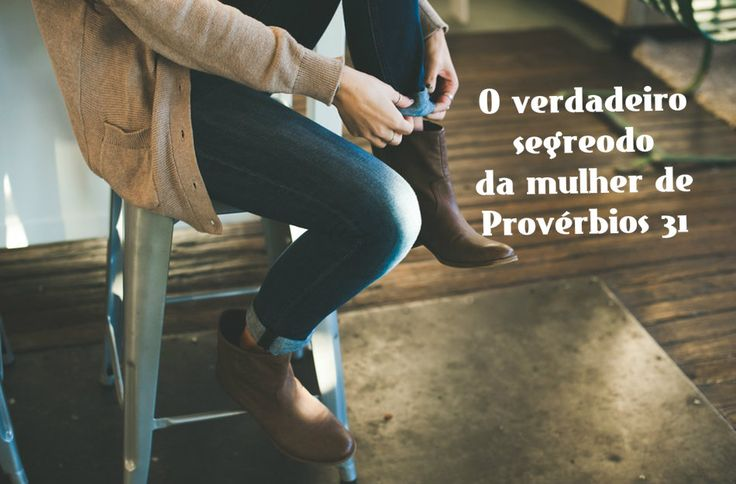 Descubra o verdadeiro segredo da mulher de Provérbios 31
