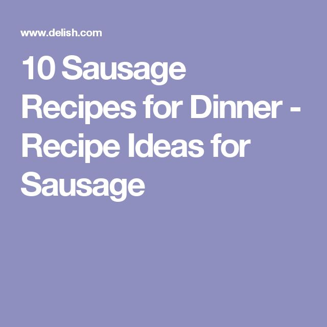 10 Sausage Recipes for Dinner - Recipe Ideas for Sausage