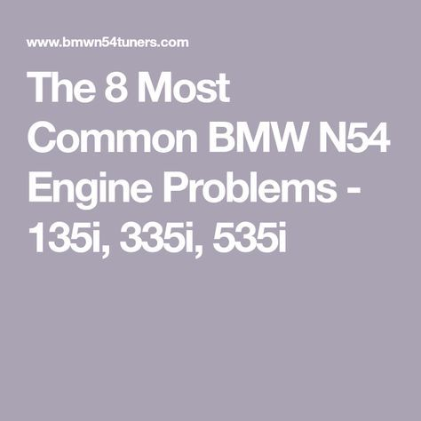 The 8 Most Common BMW N54 Engine Problems - 135i, 335i, 535i