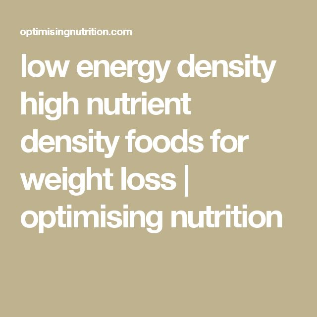 low energy density high nutrient density foods for weight loss | optimising nutrition