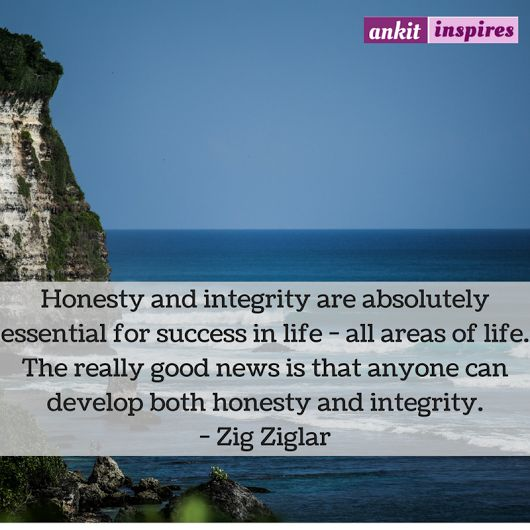 Honesty and integrity are absolutely essential for success in life - all areas of life. The really good news is that anyone can develop both honesty and integrity. - Zig Ziglar     www.100percentblog.com is Your Prescription to Eternal Happiness, Motivation and Success!    #motivation #inspiration #inspireyourself #inspireothers #motivationquotes #happiness #strength #quotes #100percentblog