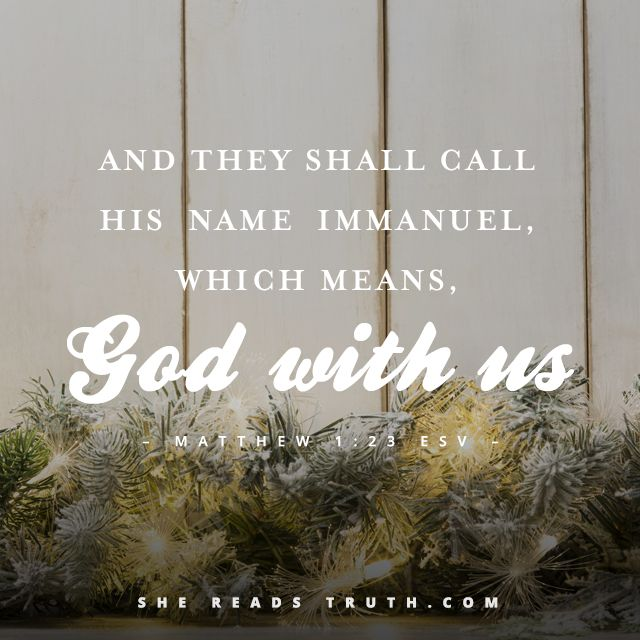 """""""And they shall call his name Immanuel (which means, God with us)."""" - Matthew 1:23b"""