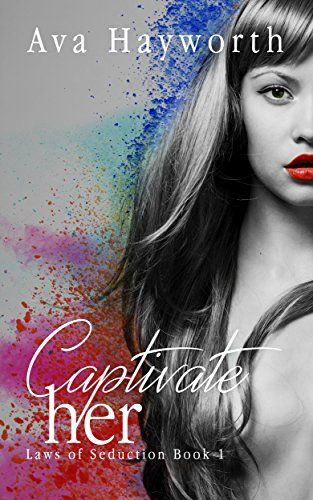 Captivate her: Laws of Seduction Book 1 by Ava Hayworth