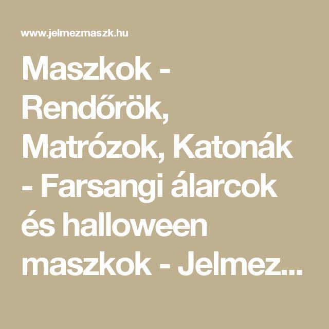 Maszkok - Rendőrök, Matrózok, Katonák - Farsangi álarcok és halloween maszkok - Jelmezmaszk.hu