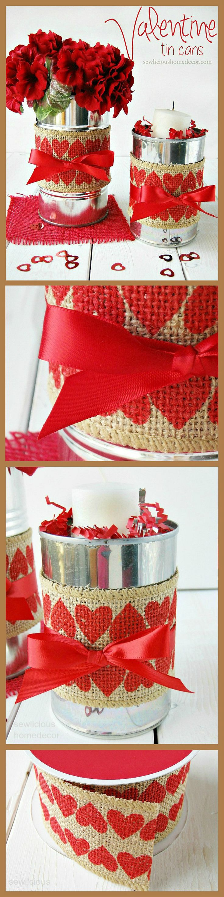 Valentine Tin Cans. Makes a beautiful table centerpiece or gift idea! Use burlap or scrap fabric to decorate the can. sewlicioushomedecor.com