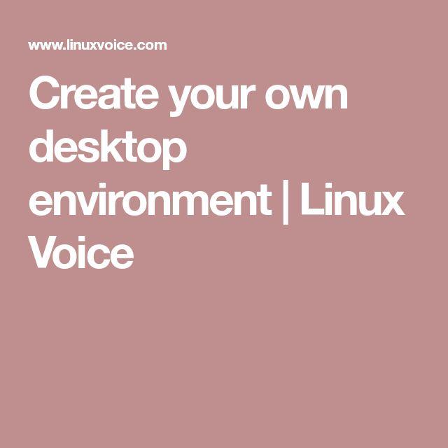 Create your own desktop environment   Linux Voice