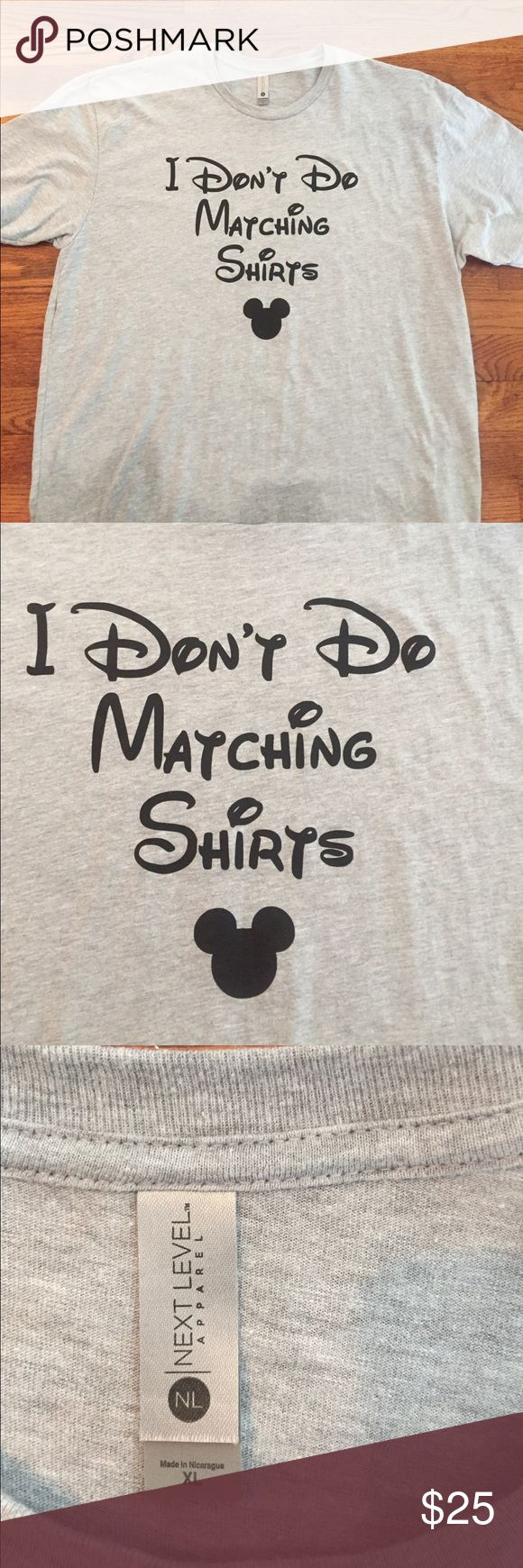 """""""I Don't Do Matching Shirts"""" Disney Font Tee """"I Don't Do Matching Shirts"""" tee with Disney font.  Perfect for the guy in your family that does want to match the group.  Worn once on our Disney cruise, washed delicates, hung to dry.  Size XL, super soft cotton.  Never dried! Disney Shirts Tees - Short Sleeve"""