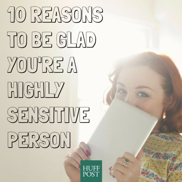 Why you should be glad you're a highly sensitive person