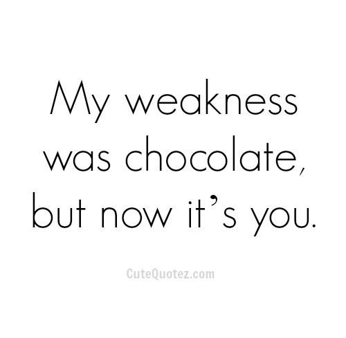 Well i would be more specific and say it used to be brownies ;) there are so many things about you that just speak to who i am. We align on more levels than i thought possible and even the things we dont see the same (far and few in between) doesnt change the respect we have for eachothers opinions. I feel like we are truly a team and partners in every sense. I love you and i admire you and i will always continue to do so.
